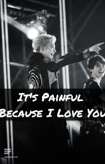 It's Painful Because I Love You