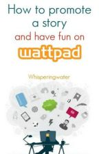 How to promote a story and have fun on Wattpad (Guide) by Whisperingwater