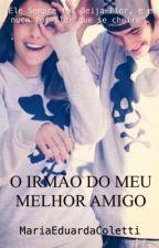 O IRMÃO DO MEU MELHOR AMIGO by MariaEduardaColetti