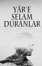 YÂR'E SELAM DURANLAR by Mihr_i