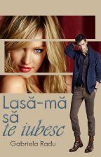 Lasă-mă să te iubesc  by Gabriela_Radu