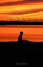 Taken By the Tycoon by livvylive