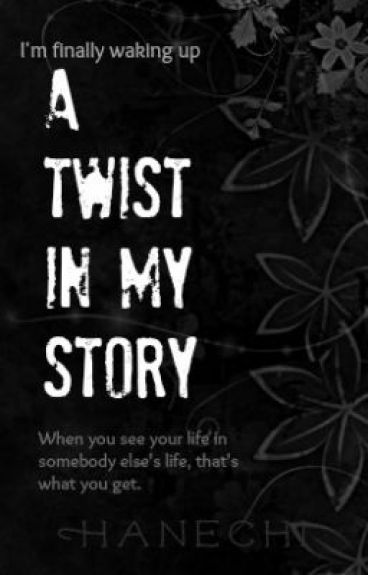 A Twist in my Story [ON HOLD] by Hanechi