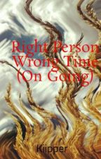 Right Person Wrong Time (On Going) by Savije