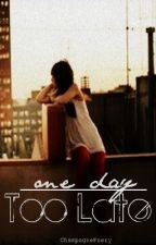 One Day Too Late by ChampagneFaery