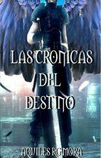 Las Cronicas del Destino by AquilesRGMora
