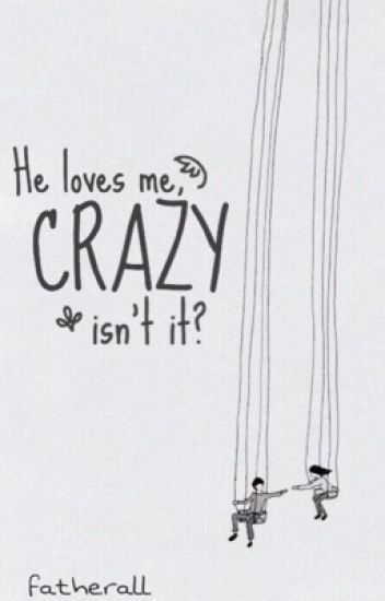 He loves me, crazy isn't it?