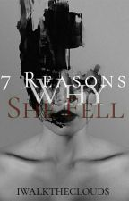 7 Reasons Why She Fell by iridescentsun