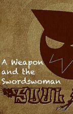 A Weapon and the Swordswoman(Soul Eater Fanfic) by Daee365