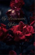 My possessive alpha 2 by Lifesurprise