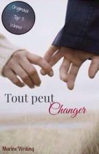 Tout peut changer [non corrigée] by MarineWriting