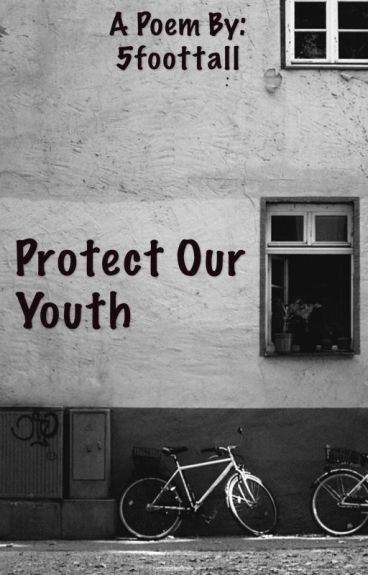 Protect Our Youth (And other poems) by 5foottall