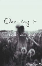 One day it will kill me - Harry Potter by candygirl011