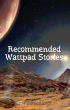 Recommended Wattpad Stories by randomchic45