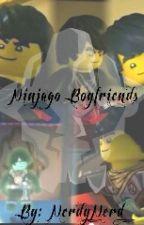 Ninjago Boyfriends {UNDER EDITING} by Nerdy_nerd_