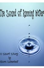 The Sound of Running Water by alorasilverleaf