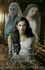 No Final Goodbye (Lord Of The Rings Fanfiction) by Corinne_May