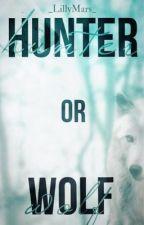 Hunter or Wolf [Pausada por edición] by _LillyMars_
