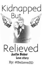 Kidnapped But Relieved (Justin Bieber Love Story) by Believe3D