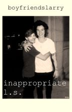 inappropriate . by boyfriendslarry