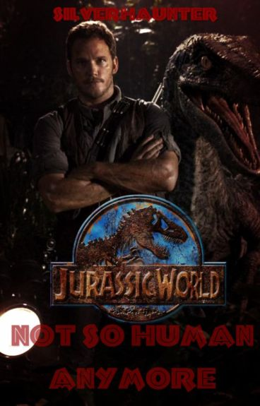 Not so Human anymore (Jurassic World)(Owen Grady) *Wattys2015*
