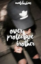 Over Protective Brother 1 by LMwritingg