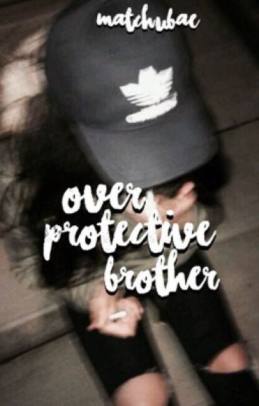 Over Protective Brother 1