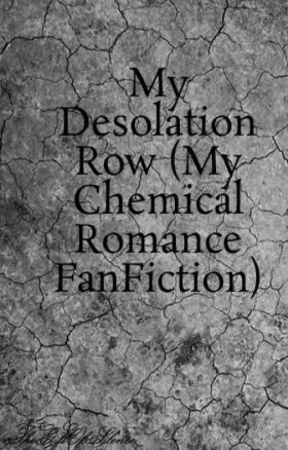 My Desolation Row (My Chemical Romance FanFiction) by TheGiftOfSilence