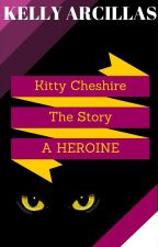 Kitty Cheshire:The Story of A HEROINE*Discontinued/abandoned* by AmandaJean12
