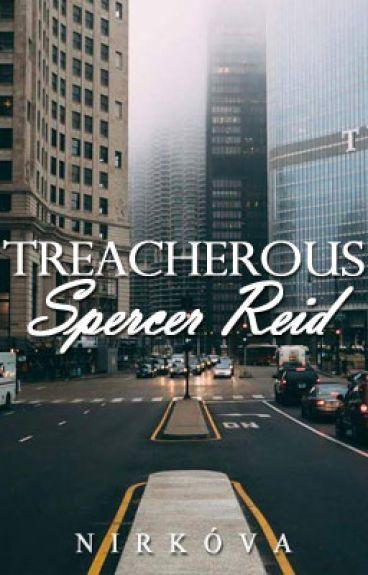 Treacherous {Spencer Reid. - EN RECONSTRUCCIÓN