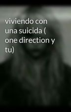 viviendo con una suicida ( one direction y tu) by gabyrastefi