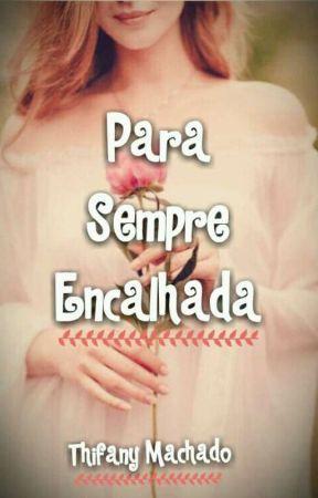 Para Sempre Encalhada(PAUSADO PARA REVISÃO) by thifanyBarbosa