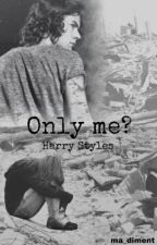 Only Me? ||Harry Styles|| by ma_diment