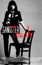 Gangsters Touch (ONGOING) by I_am_a_badgirl