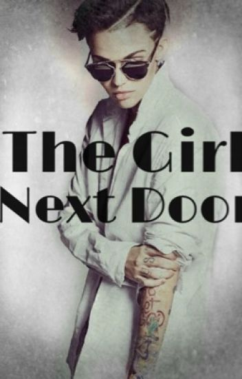 The Girl Next Door | A Ruby Rose Fan Fiction