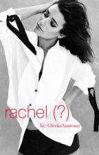 Rachel (?) by gleeksanatomy