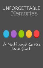 Unforgettable Memories *Matt and Cassie* (One Shot) by DumDumPops4