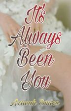 It's Always Been You by eunichi_minji