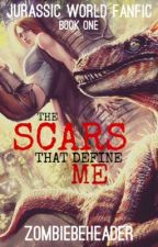 The Scars that Define Me (A Jurassic World Fanfiction) by ZombieBeheader