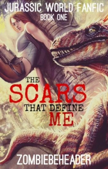 The Scars that Define Me (A Jurassic World Fanfiction)