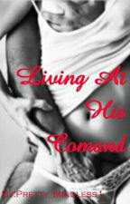 Living At His Comand by Pretty_Mindless1