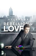 Rebellion of Love [#JustWriteIt COMPLETED ] by Sylvador