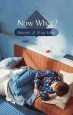 Now What? (Sequel of Stop Now) by JungJiWook