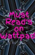 Must Read's on Wattpad. by lovely-dreams