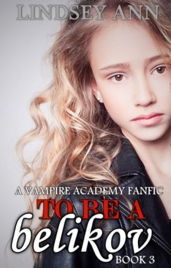 To Be a Belikov (Vampire Academy Fan Fiction Book 3)