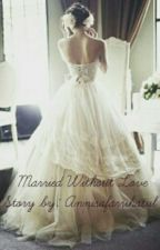 Married Without Love by annisafarrihatul