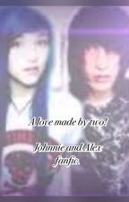 A love made by two(johnnie guilbert and Alex dorame fanfic) by eyelessjack_lover4