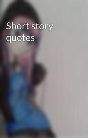 Short Story Quotes Theres No Need To Rush Wattpad