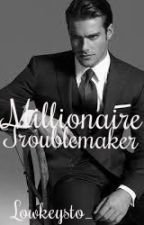 Millionaire's Troublemaker by _Lowkeysto