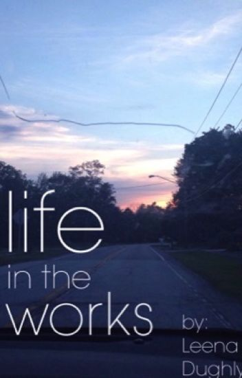 •Life in the Works•